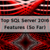 top-sql-server-features-in-2016-so-far-onlc